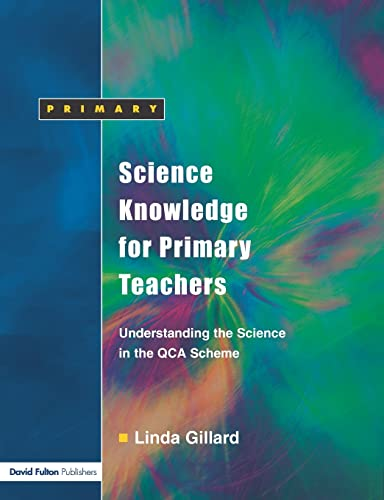 Science Knowledge for Primary Teachers: Understanding the Science in the QCA Scheme by Linda Gillard