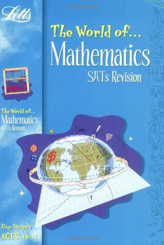 The World of KS2 Maths SATs Revision: Age 10-11: Ages 10-11 by