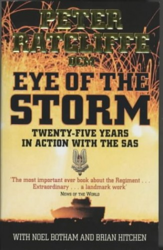 Eye of the Storm: Twenty-Five Years In Action With the SAS: 25 Years in Action with the SAS By Peter Ratcliffe
