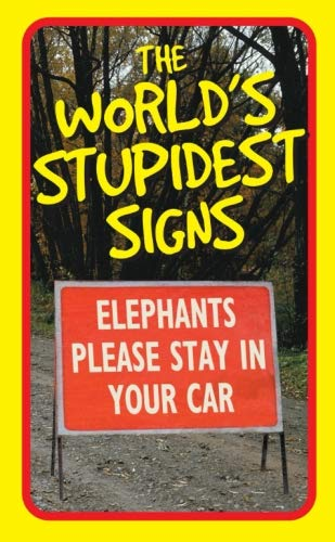The World's Stupidest Signs by Bryony Evens