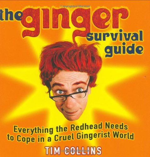 The Ginger Survival Guide: Everything a Redhead Needs to Cope in a Cruel Gingerist World by Tim Collins