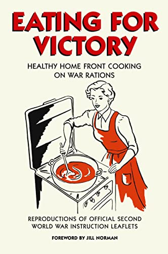 Eating for Victory: Healthy Home Front Cooking on War Rations by Jill Norman