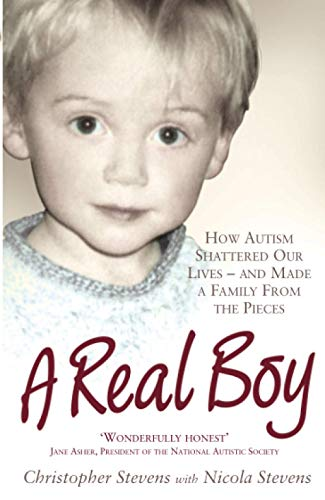 A Real Boy: How Autism Shattered Our Lives - And Made a Family from the Pieces by Christopher Stevens