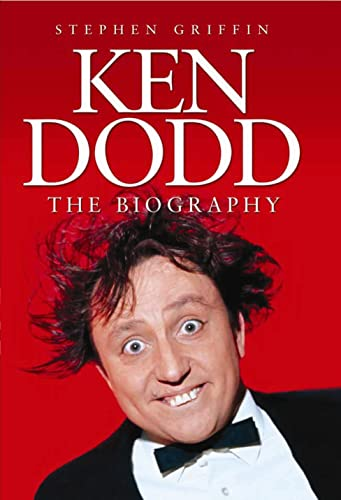Ken Dodd. The Biography: The Biography By Stephen Griffin