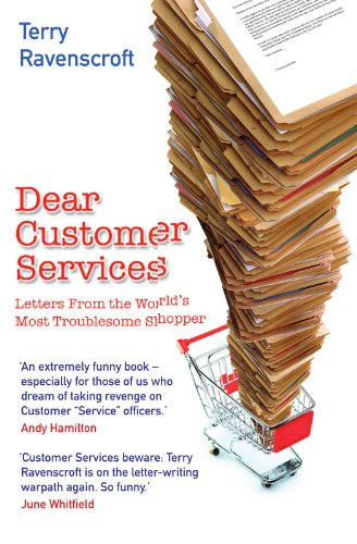 Dear Customer Services: Letters from the World's Most Troublesome Shopper by Terry Ravenscroft