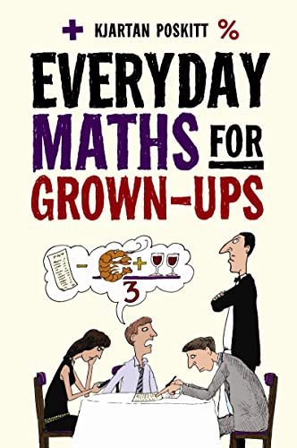 Everyday Maths for Grown-Ups: Getting to Grips with the Basics by Kjartan Poskitt