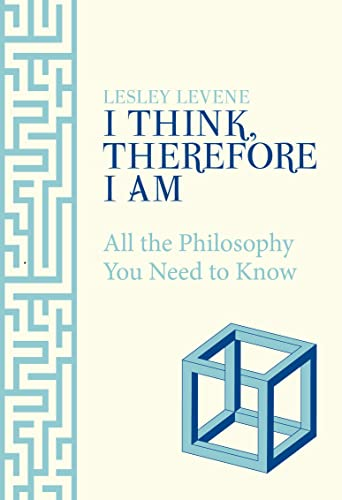 I Think Therefore I am: All the Philosophy You Need to Know by Levine Lesley
