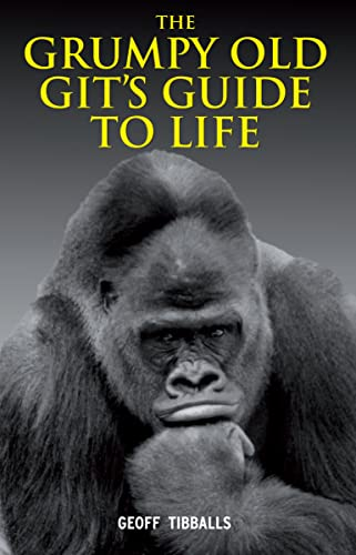 The Grumpy Old Git's Guide to Life By Geoff Tibballs