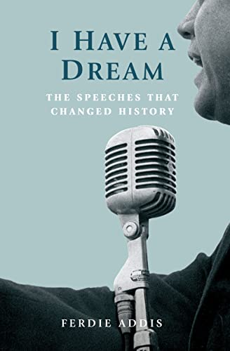 I Have a Dream ...: The Speeches That Changed History by Ferdie Addis