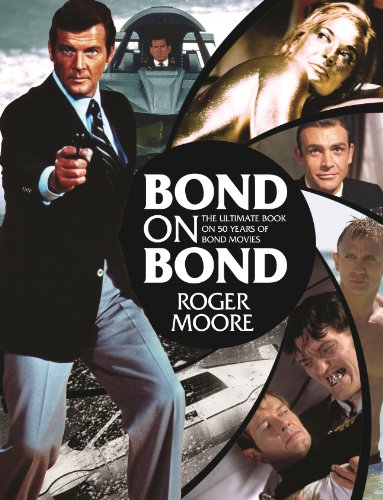 Bond on Bond: The Ultimate Book on Over 50 Years of 007 by Sir Roger Moore, KBE.