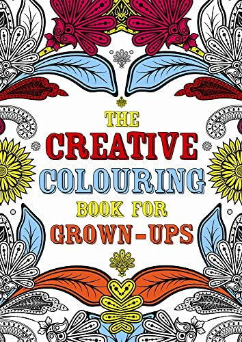 The Creative Colouring Book for Grown-ups (Creative Colouring for Grown-ups) By Various