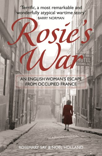 Rosie's War: An English Woman's Escape from Occupied France by Rosemary Say
