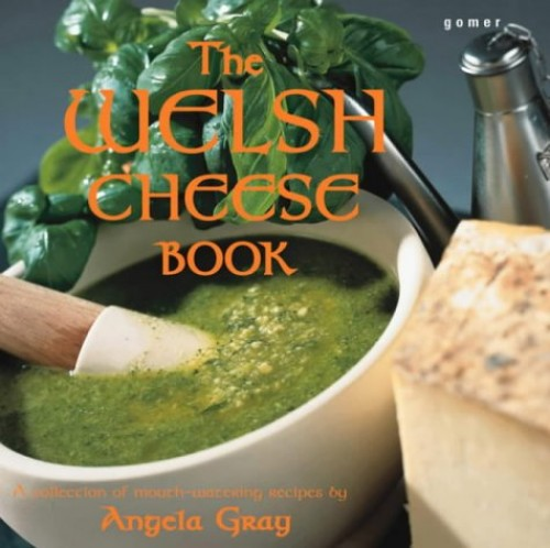 Welsh Cheese Book, The By Angela Gray