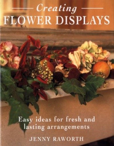Creating Flower Displays By Jenny Raworth