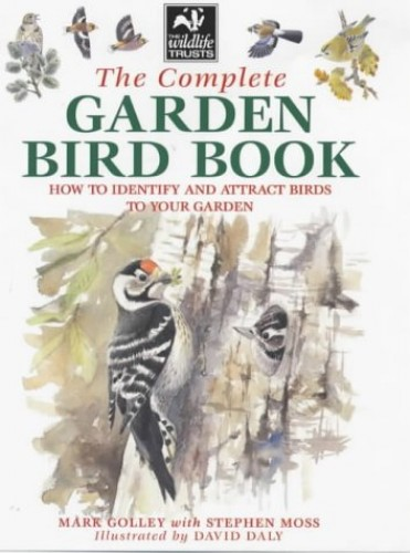 The Complete Garden Bird Book: How to Identify and Attract Birds to Your Garden by Mark Golley
