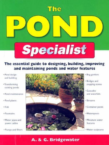 The Pond Specialist: The Essential Guide to Designing, Building, Improving and Maintaining Ponds and Water Features by Alan Bridgewater