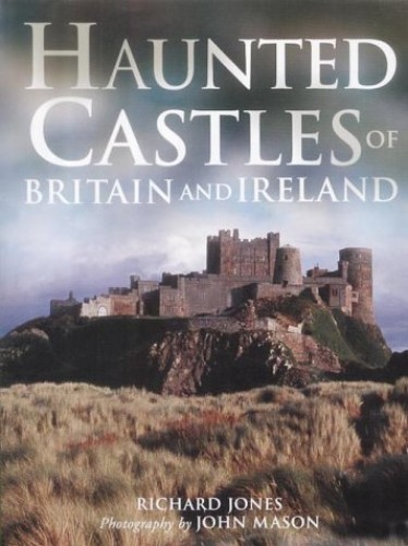 Haunted Castles of Britain and Ireland by Richard Jones