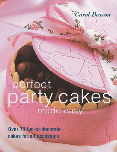 Perfect Party Cakes Made Easy By Carol Deacon