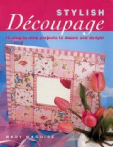 Stylish Decoupage By Mary. Maguire