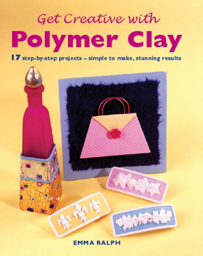 Get Creative with Polymer Clay By Emma Ralph
