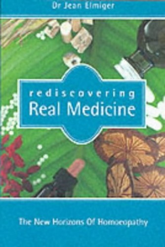 REDISCOVERING REAL MEDICINE By Jean Elmiger