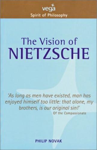 VISION OF NIETZSCHE By Philip Novak