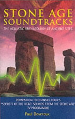 STONE AGE SOUNDTRACKS By Paul Devereux