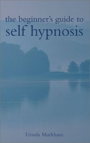BEGINNERS GUIDE SELF HYPNOSIS By Ursula Markham
