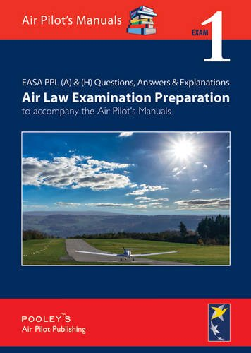 EASA PPL (A) & (H) Questions, Answer & Explanations: Exam 1: Air Law Examination Preparation to Accompany the Air Pilot's Manuals By Dorothy Pooley