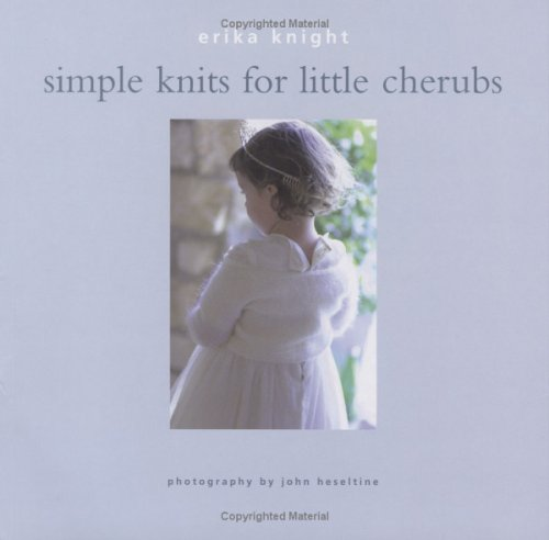 SIMPLE KNITS FOR LITTLE CHERUBS By Erika Knight