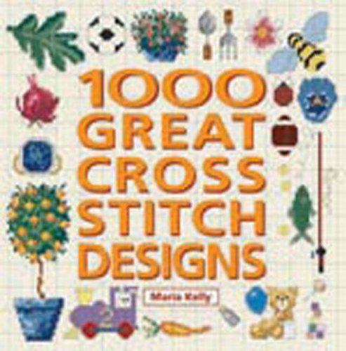 1000 Great Cross Stitch Designs by Maria Kelly