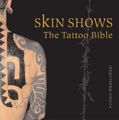 Skin Shows: The Tattoo Bible By Chris Wroblewski
