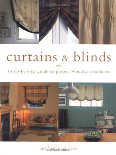 Curtains and Blinds: A Step-by-step Guide to Perfect Window Treatments by Melanie Paine