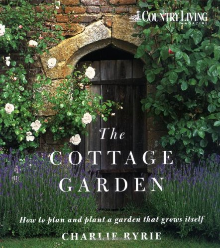 COUNTRY LIVING COTTAGE GARDEN By Charlie Ryrie