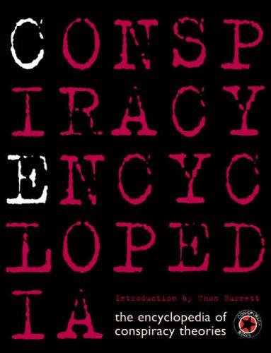 Conspiracy Encyclopedia: The Encyclopedia of Conspiracy Theories by Thom Burnett