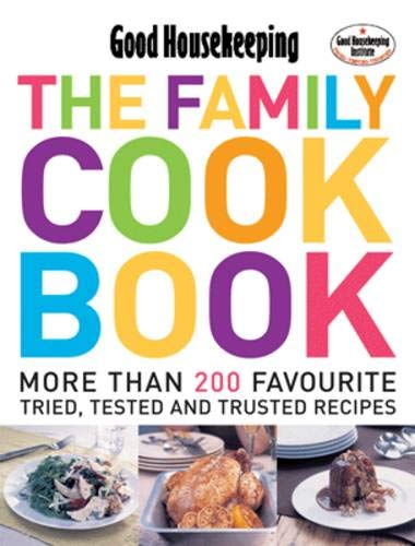 The Family Cook Book: More Than 200 Favourite Tried, Tsted and Trusted Recipes by Good Housekeeping Institute