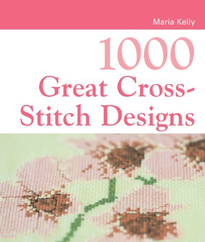1000 Great Cross-Stitch Designs by Maria Kelly