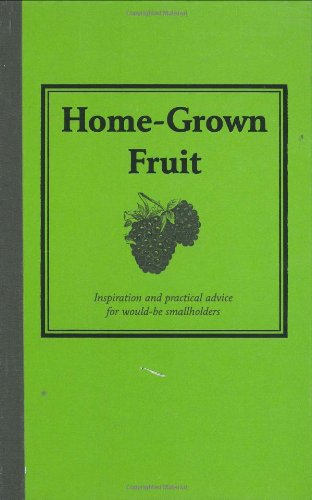 Home-Grown Fruit: Inspiration and Practical Advice for Would-be Smallholders by Jane Eastoe