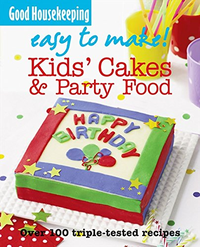 Good Housekeeping Easy to Make! Kids' Cakes and Party Food By Good Housekeeping Institute