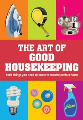 The Art of Good Housekeeping: 1001 Things You Need to Know to Run the Perfect Home by Good Housekeeping Institute
