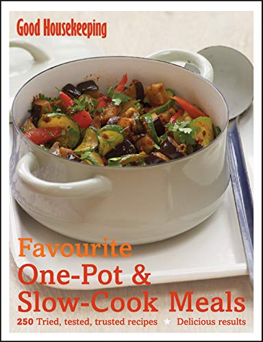 Favourite One Pot and Slow Cook Meals: 250 Tried, Tested, Trusted Recipes; Delicious Results by Good Housekeeping Institute