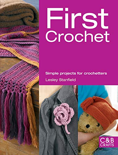 First Crochet: Simple Projects for Crochetters by Lesley Stanfield
