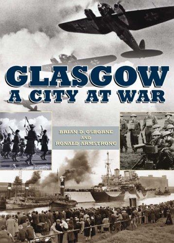 Glasgow: A City at War By Brian D. Osborne