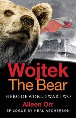 Wojtek the Bear By Aileen Orr
