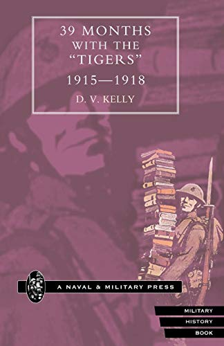 "39 Months with the ""Tigers"" 1915-1918 By D.V. Kelly"