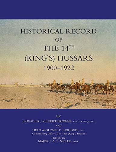 Historical Record of the 14th (Kings's) Hussars 1900-1922 By J. Gilbert Browne