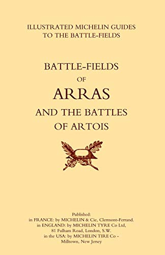 Bygone Pilgrimage. Arras and the Battles of Artois an Illustrated Guide to the Battlefields 1914-1918 By Michelin