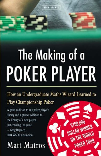 The Making Of A Poker Player By Matt Matros