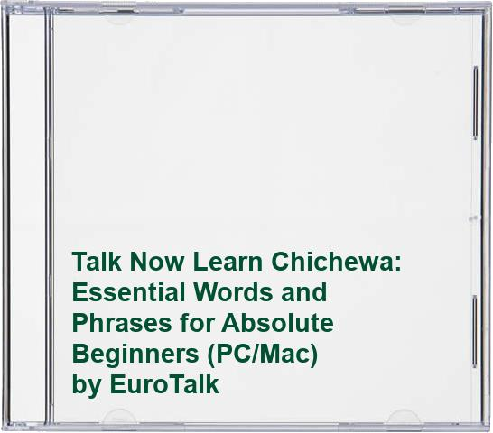 Talk Now Learn Chichewa: Essential Words and Phrases for Absolute Beginners (PC/Mac) By EuroTalk Ltd.