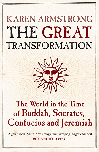 The Great Transformation: The World in the Time of Buddha, Socrates, Confucius and Jeremiah by Karen Armstrong